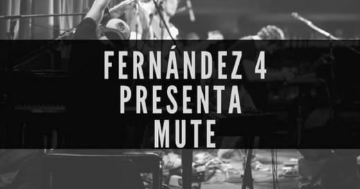 "Fernández 4 presenta ""Mute"""