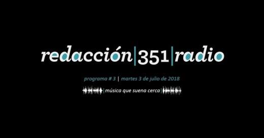 Redacción 351 Radio – Programa 3