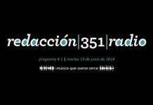 Redacción 351 Radio – Programa 1